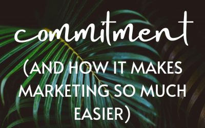 Commitment (and how it makes marketing SO much easier)