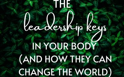 The Leadership Keys in Your Body and How they can Change the World